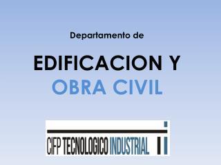Departamento de EDIFICACION Y  OBRA CIVIL