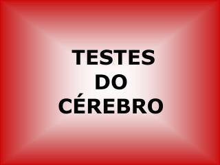 TESTES DO C�REBRO