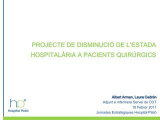 PROJECTE DE DISMINUCI� DE L�ESTADA HOSPITAL�RIA A PACIENTS QUIR�RGICS