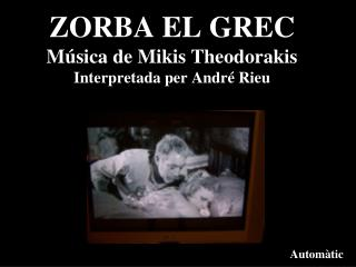 ZORBA EL GREC Música de Mikis Theodorakis Interpretada per André Rieu