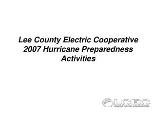 Lee County Electric Cooperative 2007 Hurricane Preparedness Activities