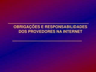 OBRIGAÇÕES E RESPONSABILIDADES DOS PROVEDORES NA INTERNET