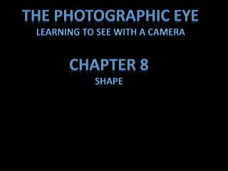 The Photographic eye Learning to see with a camera