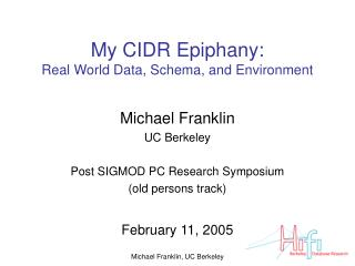 My CIDR Epiphany: Real World Data, Schema, and Environment