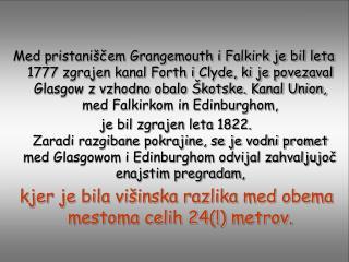 Leta 1963, po 150 letih prometa,  je Škotska začela z izgradnjo edinstvene Pregrade Falkirk.