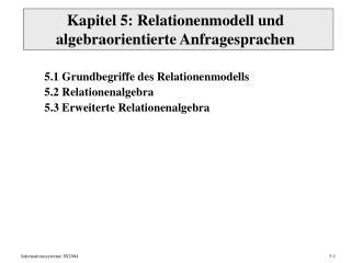 Kapitel 5: Relationenmodell und algebraorientierte Anfragesprachen
