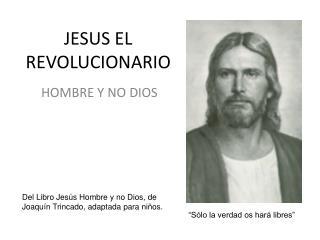JESUS EL REVOLUCIONARIO