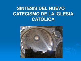 S�NTESIS DEL NUEVO CATECISMO DE LA IGLESIA CAT�LICA