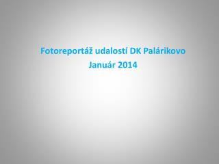 Fotoreportáž udalostí DK Palárikovo  Január 2014