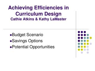 Achieving Efficiencies in Curriculum Design Cathie Atkins & Kathy LaMaster