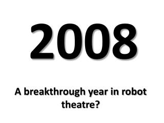 A breakthrough year in robot theatre?