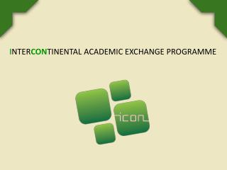 I NTER CON TINENTAL ACADEMIC EXCHANGE PROGRAMME