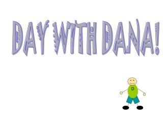 DAY WITH DANA!