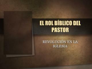 EL ROL BÍBLICO DEL PASTOR