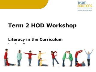 Term 2 HOD Workshop Literacy in the Curriculum Lesley Pearce 16 th  May 2011