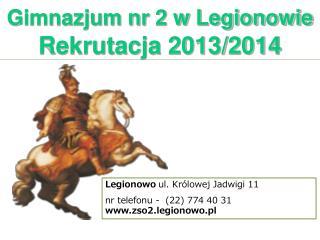 Gimnazjum nr 2 w Legionowie  Rekrutacja 2013/2014