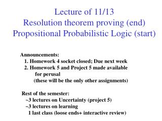 Lecture of 11/13 Resolution theorem proving (end) Propositional Probabilistic Logic (start)
