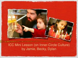 ICC Mini Lesson (on Inner-Circle Culture) by Jamie, Becky, Dylan