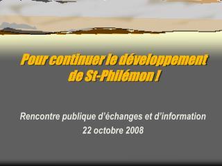 Pour continuer le développement  de St-Philémon !