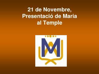 21 de Novembre,  Presentació de Maria  al Temple