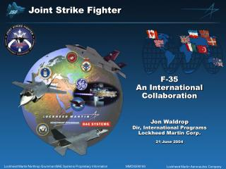 F-35 An International Collaboration Jon Waldrop Dir, International Programs Lockheed Martin Corp.