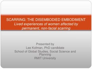 SCARRING: THE DISEMBODIED EMBODIMENT Lived experiences of women affected by permanent, non-facial scarring