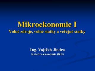 Mikroekonomie I  Volné zdroje,  volné statky a  veřejné statky