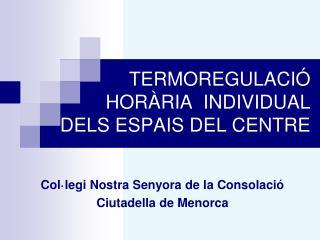 TERMOREGULACIÓ HORÀRIA  INDIVIDUAL  DELS ESPAIS DEL CENTRE