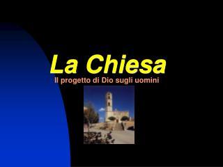 La Chiesa Il progetto di Dio sugli uomini