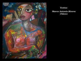 Textos: Marco Antonio Rivera Chávez