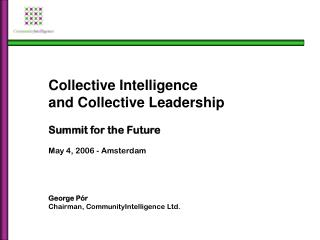 Collective Intelligence  and Collective Leadership Summit for the Future May 4, 2006 - Amsterdam