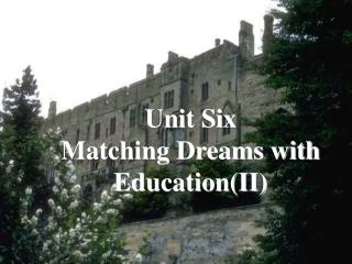 Unit Six  Matching Dreams with Education(II)