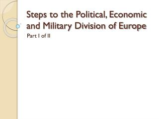Steps to the Political, Economic and Military Division of Europe