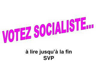 VOTEZ SOCIALISTE...