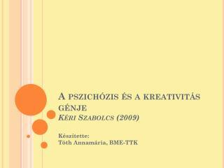 A pszichózis és a kreativitás génje Kéri Szabolcs (2009)