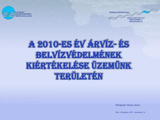 A 2010-es év árvíz- és belvízvédelmének kiértékelése üzemünk területén