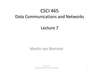 CSCI 465 Data Communications and Networks Lecture 7