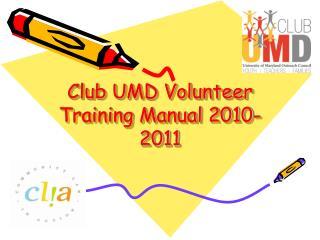 Club UMD Volunteer Training  Manual 2010-2011