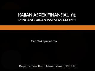 Kajian Aspek Finansial   (1): PENGANGGARAN INVESTASI PROYEK