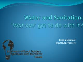 Water and Sanitation: ' Wat -san ' got to do with it?