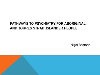 Pathways to Psychiatry for aboriginal and  torres  strait islander people