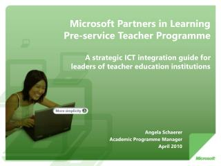 Microsoft Partners in Learning  Pre-service Teacher Programme  A strategic ICT integration guide for leaders of teacher
