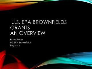 U.S. EPA Brownfields Grants  An Overview