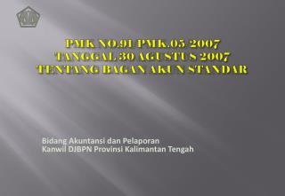 PMK NO.91/PMK.05/2007 TANGGAL 30 AGUSTUS 2007 TENTANG BAGAN AKUN STANDAR