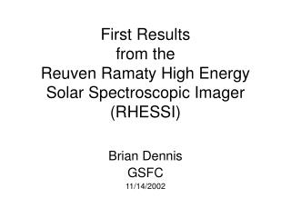 First Results from the  Reuven Ramaty High Energy Solar Spectroscopic Imager (RHESSI)