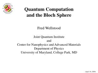 Quantum Computation and the Bloch Sphere Fred Wellstood Joint Quantum Institute and