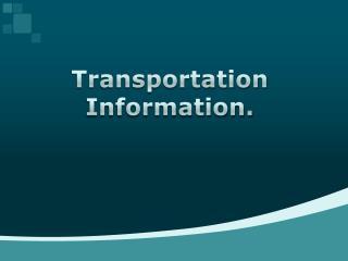 Transportation Information.