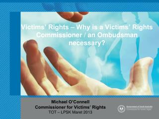 Victims' Rights – Why is a Victims' Rights Commissioner / an Ombudsman necessary?