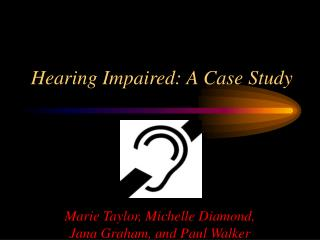 Hearing Impaired: A Case Study