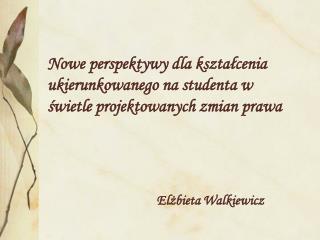 Nowe perspektywy dla kształcenia ukierunkowanego na studenta w świetle projektowanych zmian prawa
